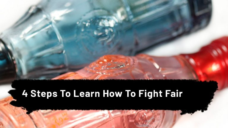 4 Steps To Learn How To Fight Fair
