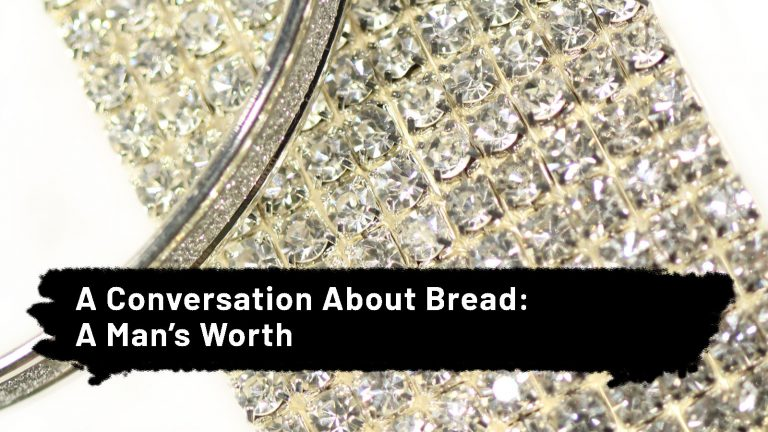 A Conversation About Bread: A Man's Worth